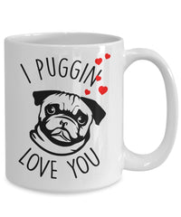 I Puggin Love You Mug - Coffee Cup - Pug gift basket - Pug Lover gifts for Women