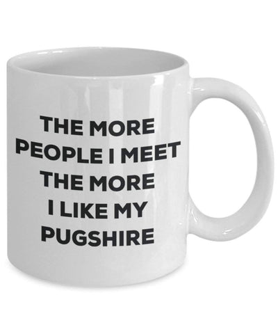The more people I meet the more I like my Pugshire Mug