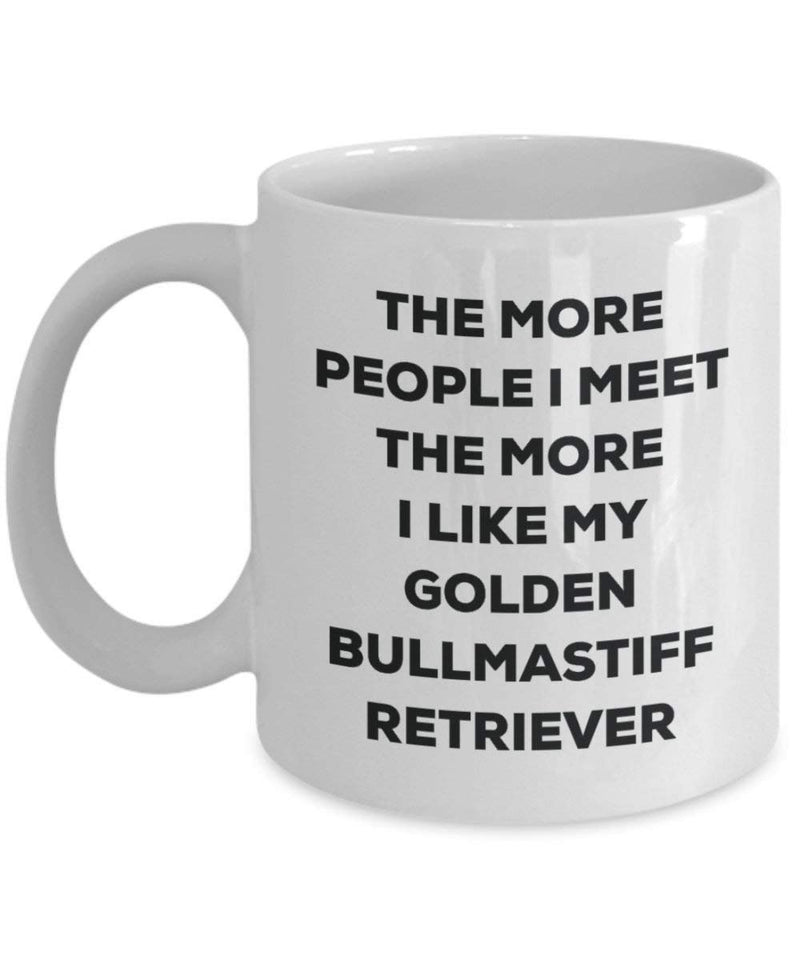 The more people I meet the more I like my Golden Bullmastiff Retriever Mug - Funny Coffee Cup - Christmas Dog Lover Cute Gag Gifts Idea