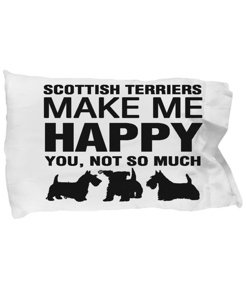 Scottish Terriers Make Me Happy Pillow Case