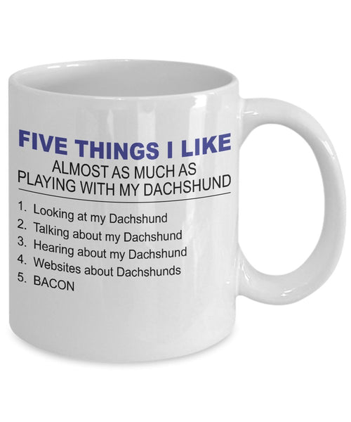 Dachshund Mug - Five Thing I Like About My Dachshund - 11 Oz Ceramic Coffee Mug by DogsMakeMeHappy