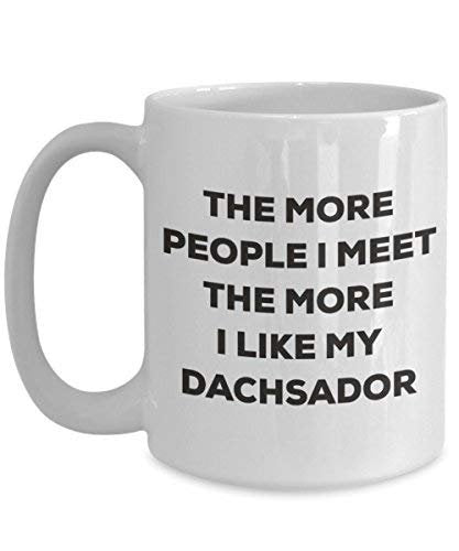 The More People I Meet The More I Like My Dachsador Mug