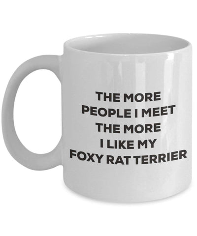 The more people I meet the more I like my Foxy Rat Terrier Mug