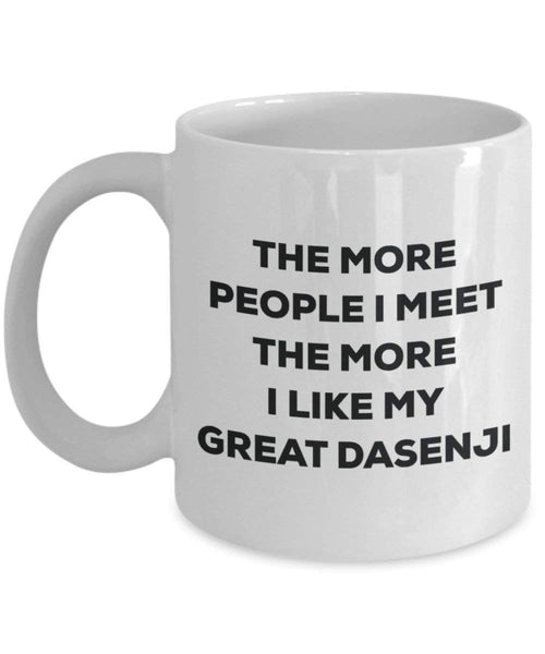 The More People I Meet the More I Like My Great dasenji Tasse – Funny Coffee Cup – Weihnachten Hund Lover niedlichen Gag Geschenke Idee