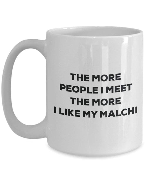 The more people I meet the more I like my Malchi Mug - Funny Coffee Cup - Christmas Dog Lover Cute Gag Gifts Idea