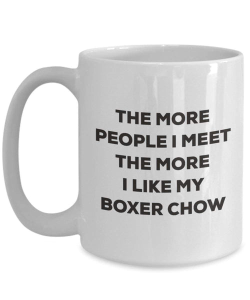 The More People I Meet the More I Like My Boxer Chow Tasse – Funny Coffee Cup – Weihnachten Hund Lover niedlichen Gag Geschenke Idee 11oz weiß