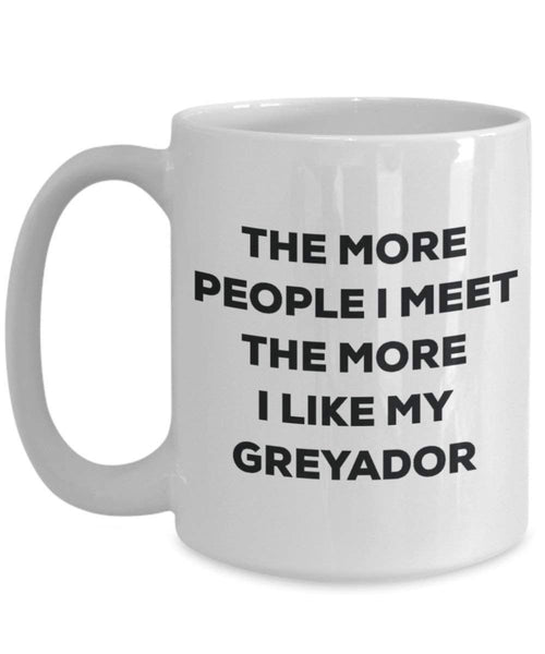 The more people I meet the more I like my Greyador Mug - Funny Coffee Cup - Christmas Dog Lover Cute Gag Gifts Idea