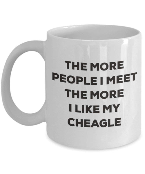 The More People I Meet the More I Like My cheagle Tasse – Funny Coffee Cup – Weihnachten Hund Lover niedlichen Gag Geschenke Idee