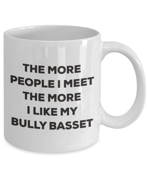 The more people I meet the more I like my Bully Basset Mug - Funny Coffee Cup - Christmas Dog Lover Cute Gag Gifts Idea
