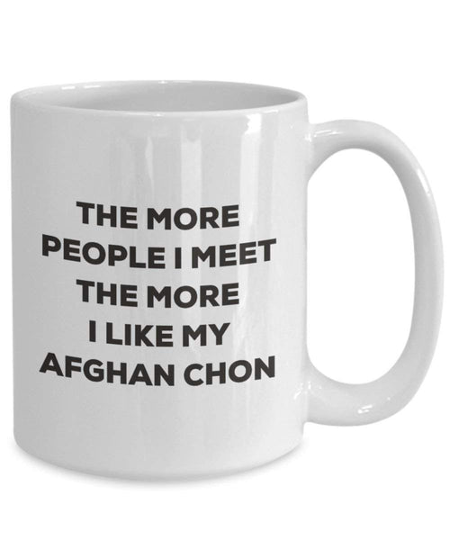 The More People I Meet the More I Like My afghanischen amphoe Chon Tasse – Funny Coffee Cup – Weihnachten Hund Lover niedlichen Gag Geschenke Idee