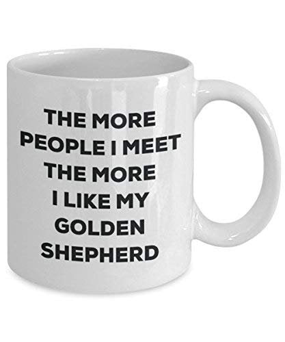 The More People I Meet The More I Like My Golden Shepherd Mug - Funny Coffee Cup - Christmas Dog Lover Cute Gag Gifts Idea