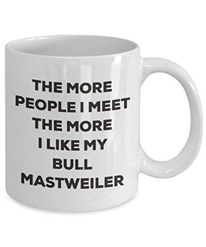 The More People I Meet The More I Like My Bull Mastweiler Mug - Funny Coffee Cup - Christmas Dog Lover Cute Gag Gifts Idea