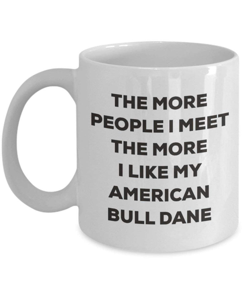 The more people I meet the more I like my American Bull Dane Mug (15oz)