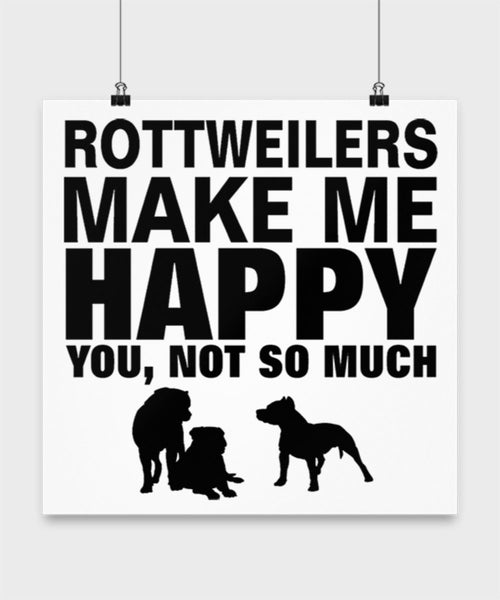 Rottweilers Make Me Happy Dog lover Poster wall art Gift idea (10 × 10)