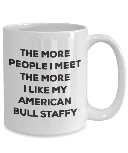 The more people I meet the more I like my American Bull Staffy Mug - Funny Coffee Cup - Christmas Dog Lover Cute Gag Gifts Idea (11oz)
