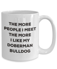 The more people I meet the more I like my Doberman Bulldog Mug