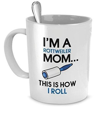 Rottweiler Mug - I'm A Rottweiler Mom - This Is How I Roll - Rottweiler Mom - Rottweiler Gifts