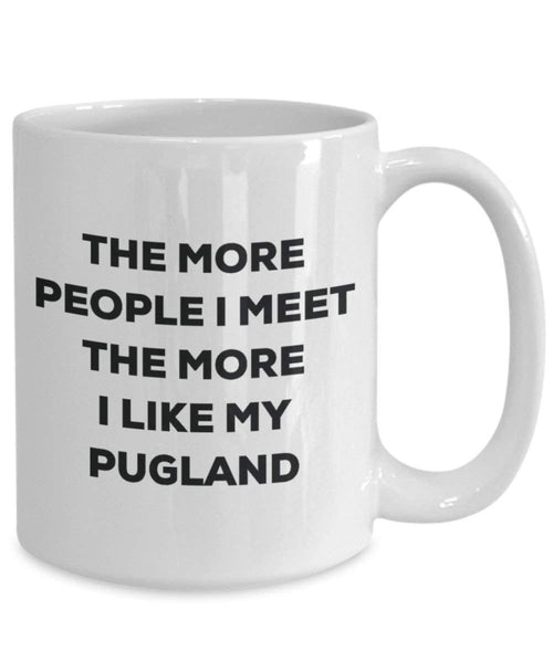 The more people I meet the more I like my Pugland Mug - Funny Coffee Cup - Christmas Dog Lover Cute Gag Gifts Idea