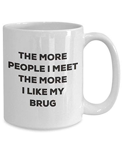 The More People I Meet The More I Like My Brug Mug - Funny Coffee Cup - Christmas Dog Lover Cute Gag Gifts Idea