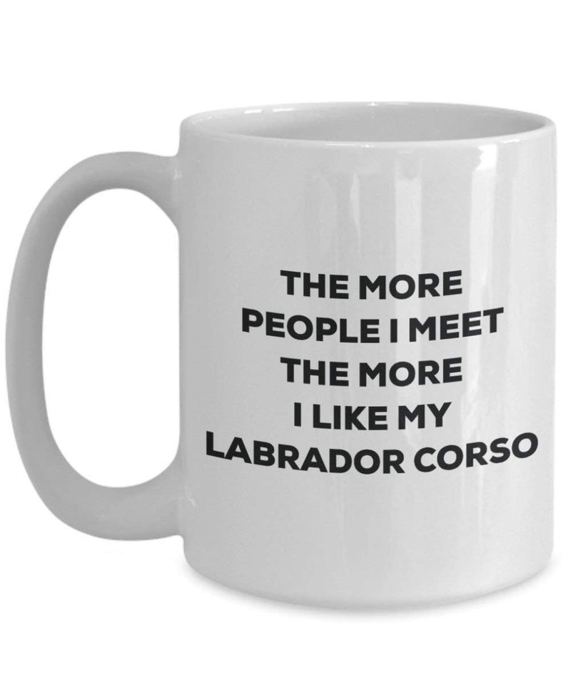 The more people I meet the more I like my Labrador Corso Mug - Funny Coffee Cup - Christmas Dog Lover Cute Gag Gifts Idea