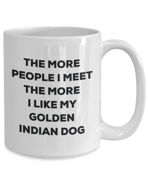 The more people I meet the more I like my Golden Indian Dog Mug - Funny Coffee Cup - Christmas Dog Lover Cute Gag Gifts Idea
