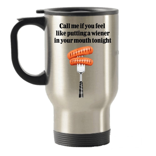 Call Me If You Feel like Putting a wiener in Your Mouth Tonight- Sexual Stainless Steel Travel Insulated Tumblers Mug