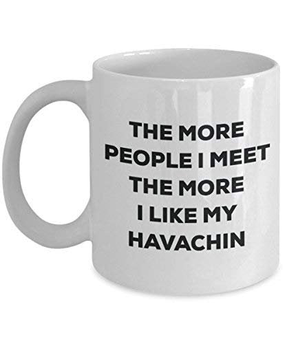 The More People I Meet The More I Like My Havachin Mug - Funny Coffee Cup - Christmas Dog Lover Cute Gag Gifts Idea