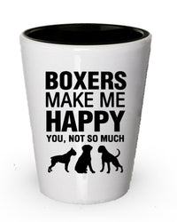 Boxers Make me Happy- Funny Shot Glass Gifts For Dog Lover
