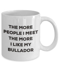 The more people I meet the more I like my Bullador Mug - Funny Coffee Cup - Christmas Dog Lover Cute Gag Gifts Idea