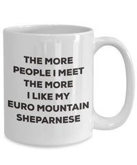 The more people I meet the more I like my Euro Mountain Sheparnese Mug - Funny Coffee Cup - Christmas Dog Lover Cute Gag Gifts Idea