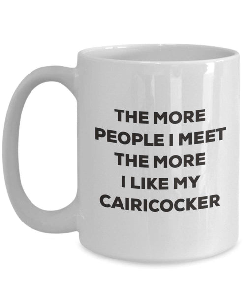 Le plus de personnes I Meet the More I Like My Cairicocker Mug de Noël – Funny Tasse à café – amateur de chien mignon Gag Gifts Idée 15oz blanc