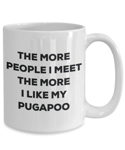 The more people I meet the more I like my Pugapoo Mug - Funny Coffee Cup - Christmas Dog Lover Cute Gag Gifts Idea