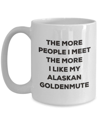 The more people I meet the more I like my Alaskan Goldenmute Mug (11oz)