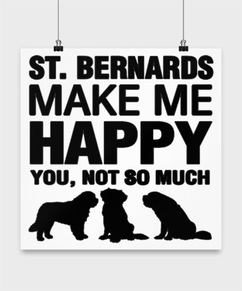 St Bernards Make Me Happy Dog lover Poster wall art Gift idea (16 × 16)
