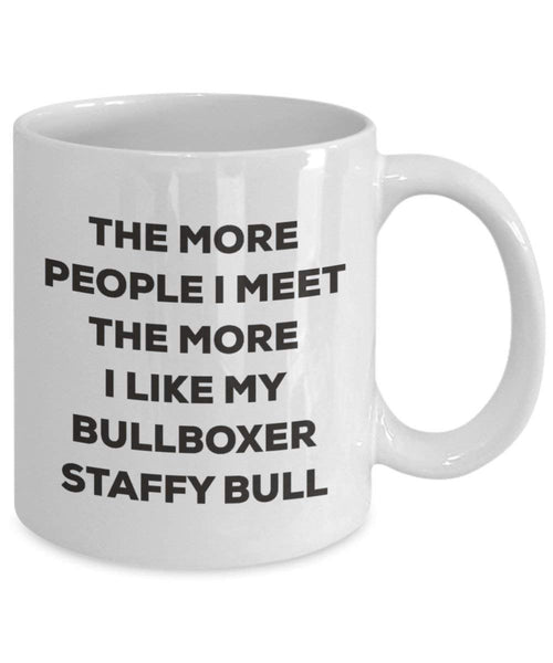 The more people I meet the more I like my Bullboxer Staffy Bull Mug - Funny Coffee Cup - Christmas Dog Lover Cute Gag Gifts Idea