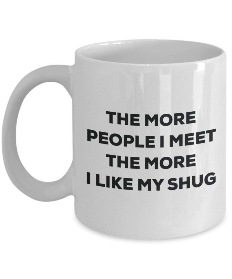 The More People I Meet The More I Like My Shug Mug