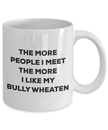 Le plus de personnes I Meet the More I Like My Bully Mug Froment – Funny Tasse à café de Noël – amateur de chien mignon Gag Gifts Idée 15oz blanc