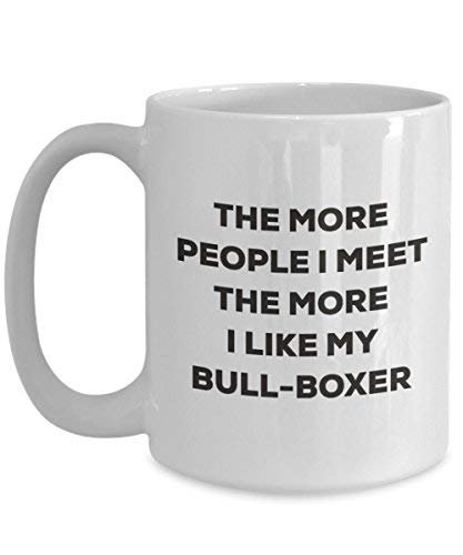 The More People I Meet The More I Like My Bull-Boxer Mug - Funny Coffee Cup - Christmas Dog Lover Cute Gag Gifts Idea