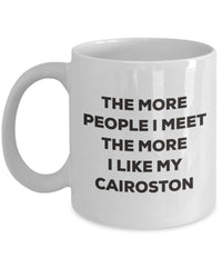 The More People I Meet The More I Like My Cairoston Mug