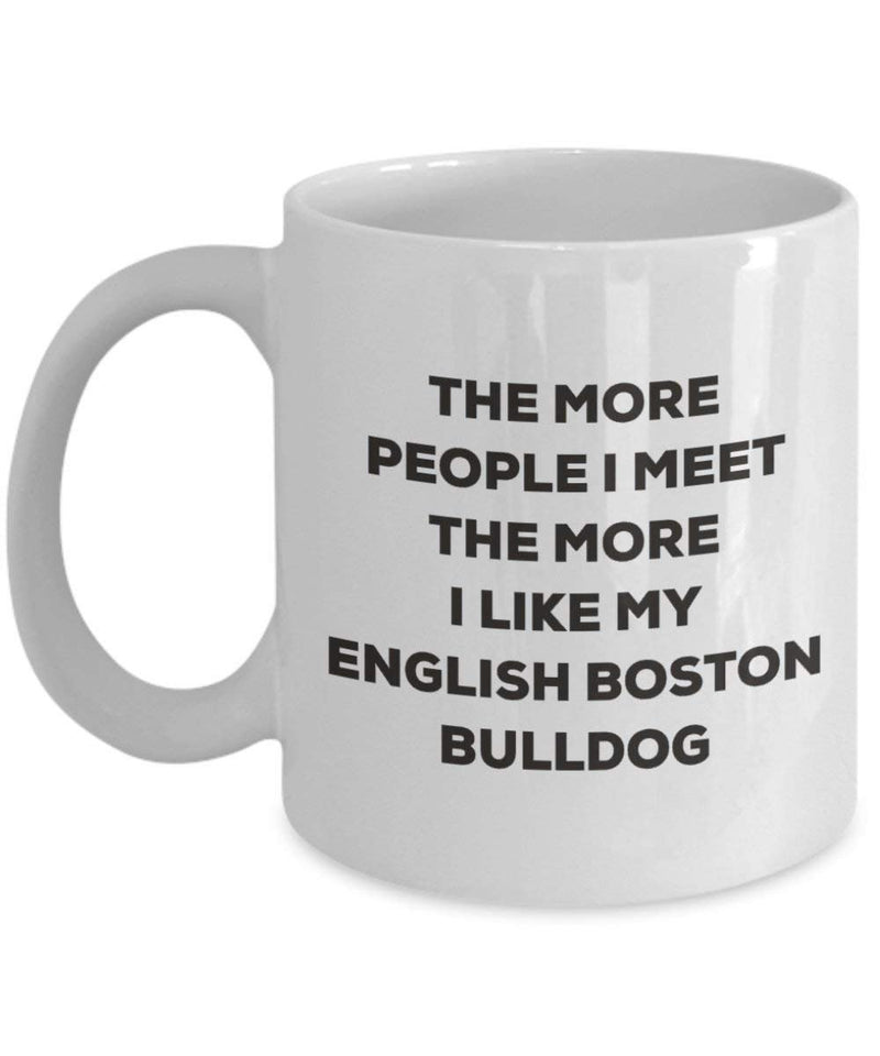 The more people I meet the more I like my English Boston-bulldog Mug