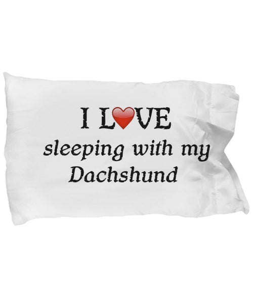 DogsMakeMeHappy I Love My Dachshund Pillowcase