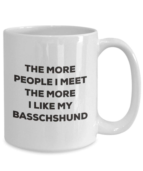 The more people I meet the more I like my Basschshund Mug - Funny Coffee Cup - Christmas Dog Lover Cute Gag Gifts Idea