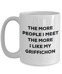 The more people I meet the more I like my Griffichon Mug - Funny Coffee Cup - Christmas Dog Lover Cute Gag Gifts Idea