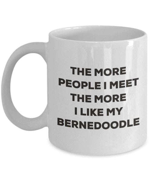 The more people I meet the more I like my Bernedoodle Mug - Funny Coffee Cup - Christmas Dog Lover Cute Gag Gifts Idea
