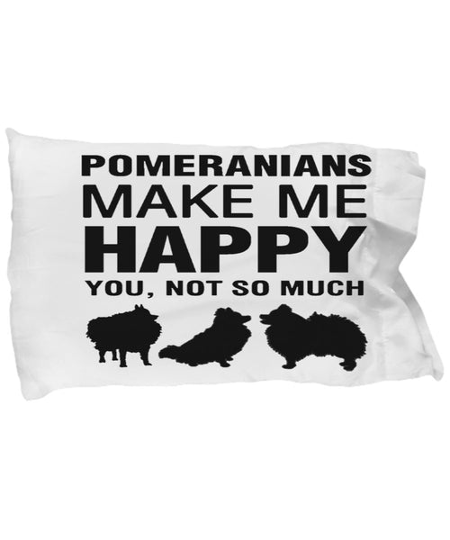 Pomeranians Make Me Happy Pillow Case
