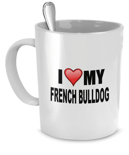 I Love French Bulldogs 11-Ounce Coffee Mug Made of Microwaveable and Dishwasher Safe Ceramic
