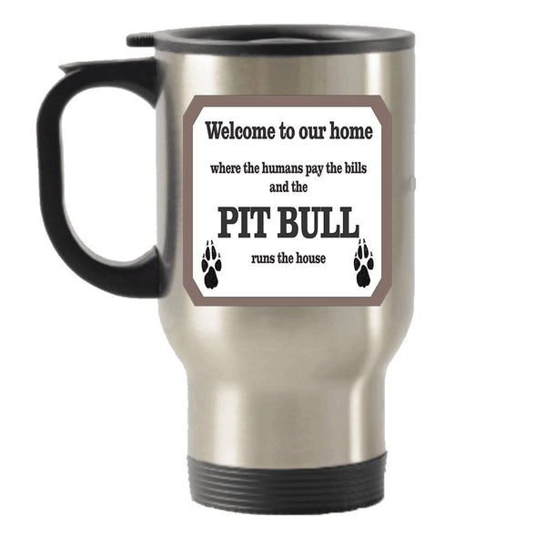 Welcome to our home- Human pay bills, Pit Bull runs the house Stainless Steel Travel Insulated Tumblers Mug