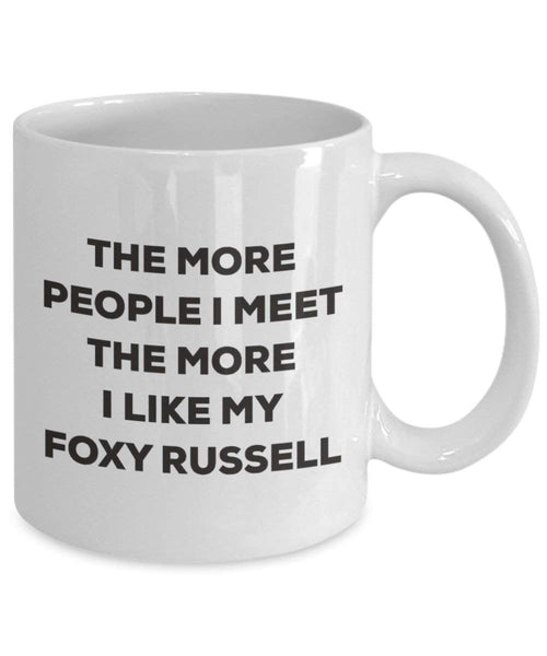 The more people I meet the more I like my Foxy Russell Mug - Funny Coffee Cup - Christmas Dog Lover Cute Gag Gifts Idea