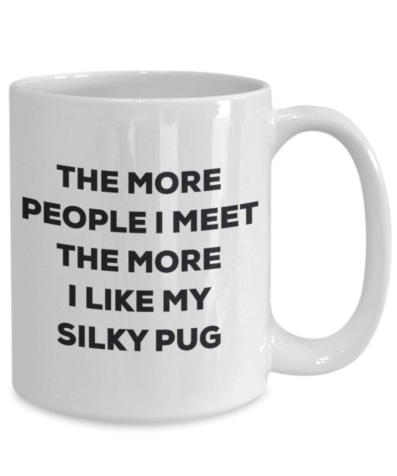 The more people I meet the more I like my Silky Pug Mug