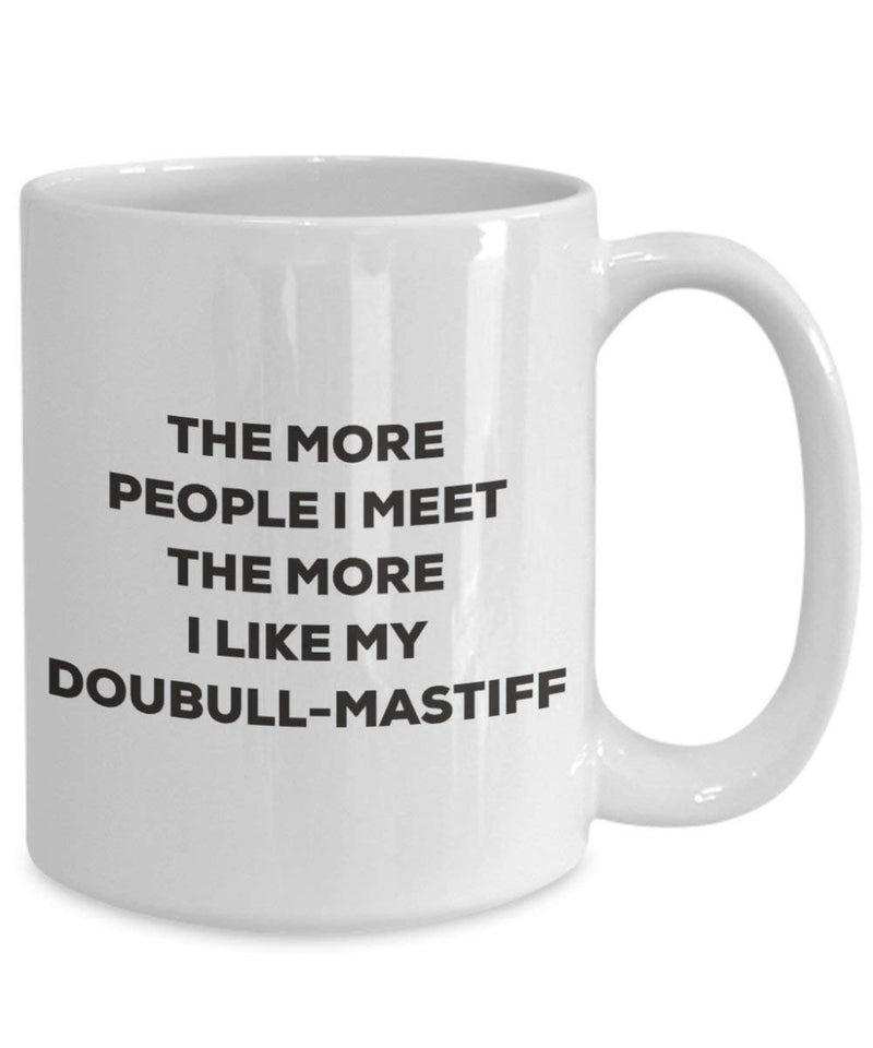 The more people I meet the more I like my Doubull-mastiff Mug